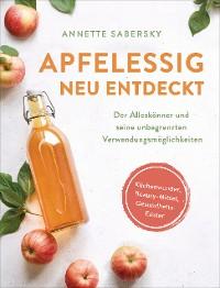 Cover Apfelessig neu entdeckt - Der Alleskönner und seine unbegrenzten Verwendungsmöglichkeiten. Küchenwunder, Beauty-Mittel, Gesundheits-Elixier