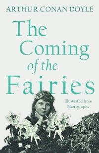 Cover The Coming of the Fairies - Illustrated from Photographs