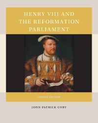 Cover Henry VIII and the Reformation Parliament