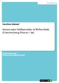 Cover Setzen einer Strähnenfolie in Webtechnik (Unterweisung Friseur / -in)