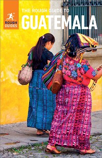 Cover The Rough Guide to Guatemala (Travel Guide eBook)