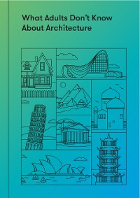 Cover What Adults Don't Know About Architecture