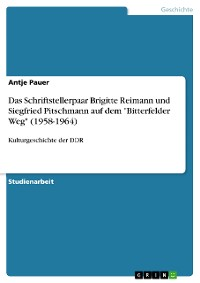 """Cover Das Schriftstellerpaar Brigitte Reimann und Siegfried Pitschmann auf dem """"Bitterfelder Weg"""" (1958-1964)"""