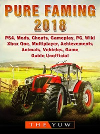 Cover Pure Farming 2018, PS4, Mods, Cheats, Gameplay, PC, Wiki, Xbox One, Multiplayer, Achievements, Animals, Vehicles, Game Guide Unofficial
