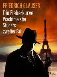 Cover Die Fieberkurve – Wachtmeister Studers zweiter Fall
