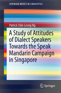 Cover A Study of Attitudes of Dialect Speakers Towards the Speak Mandarin Campaign in Singapore