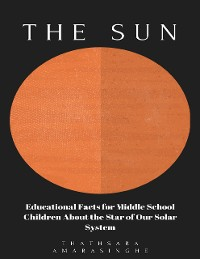 Cover The Sun: Educational Facts for Middle School Children About the Star of Our Solar System