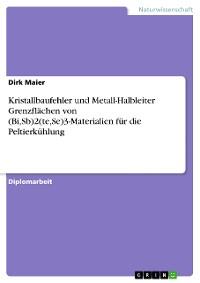 Cover Kristallbaufehler und Metall-Halbleiter Grenzflächen von (Bi,Sb)2(te,Se)3-Materialien für die Peltierkühlung