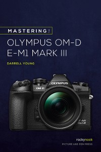 Cover Mastering the Olympus OM-D E-M1 Mark III