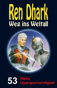 Cover Ren Dhark – Weg ins Weltall 53: Risiko Hypergeschwindigkeit