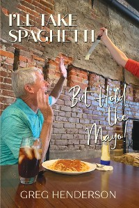 Cover I'll Take Spaghetti But Hold the Mayo!