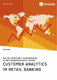 Cover Customer Analytics im Retail Banking. Wie eine verbesserte Kundenbindung die Wettbewerbsfähigkeit steigert