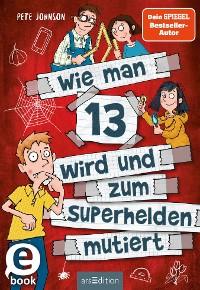 Cover Wie man 13 wird und zum Superhelden mutiert (Wie man 13 wird 4)