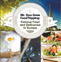 Cover Mr. Goo Goes Food Tripping: Famous Food and Delicacies in Europe