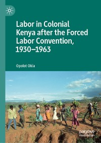 Cover Labor in Colonial Kenya after the Forced Labor Convention, 1930–1963