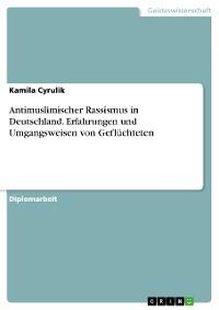 Cover Antimuslimischer Rassismus in Deutschland. Erfahrungen und Umgangsweisen von Geflüchteten