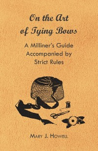 Cover On the Art of Tying Bows - A Milliner's Guide Accompanied by Strict Rules