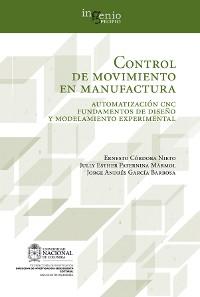 Cover Control de movimiento en manufactura. Automatización CNC fundamentos de diseño y modelamiento experimental