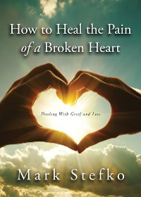 Cover How to Heal the Pain of a Broken Heart