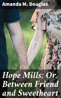 Cover Hope Mills; Or, Between Friend and Sweetheart