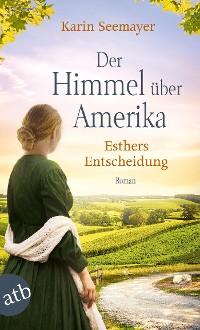 Cover Der Himmel über Amerika - Esthers Entscheidung