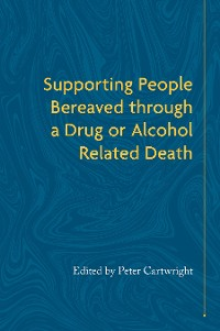 Cover Supporting People Bereaved through a Drug- or Alcohol-Related Death