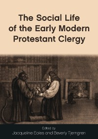 Cover The Social Life of the Early Modern Protestant Clergy