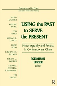 Cover Using the Past to Serve the Present: Historiography and Politics in Contemporary China