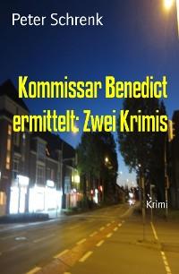 Cover Kommissar Benedict ermittelt: Zwei Krimis