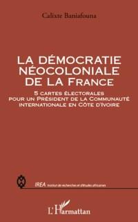 Cover La democratie neocoloniale de la france - 5 cartes electoral