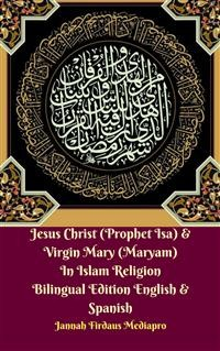 Cover Jesus Christ (Prophet Isa) & Virgin Mary (Maryam) In Islam Religion Bilingual Edition English & Spanish