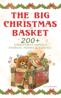 Cover The Big Christmas Basket: 200+ Christmas Novels, Stories, Poems & Carols (Illustrated)