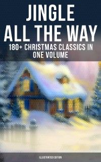 Cover Jingle All The Way: 180+ Christmas Classics in One Volume (Illustrated Edition)