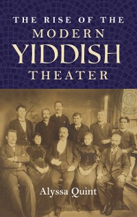 Cover The Rise of the Modern Yiddish Theater
