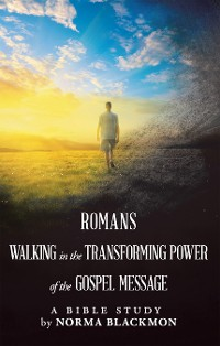 Cover Romans Walking in the Transforming Power of the Gospel Message
