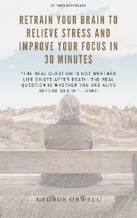 Cover A Breakthrough In How To Retrain Your Brain To Relieve Stress And Improve Your Focus In 30 Minutes.