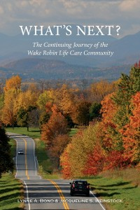 Cover What's Next? The Continuing Journey of the Wake Robin Life Care Community