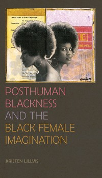 Cover Posthuman Blackness and the Black Female Imagination