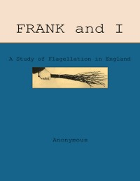 Cover Frank and I: A Study of Flagellation in England