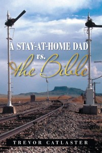 Cover A Stay-At-Home Dad Vs. the Bible