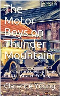 Cover The Motor Boys on Thunder Mountain / Or, The Treasure Chest of Blue Rock