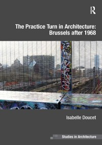Cover Practice Turn in Architecture: Brussels after 1968