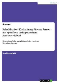 Cover Rehabilitatives Krafttraining für eine Person mit spezifisch orthopädischem Beschwerdebild