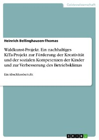 Cover Waldkunst-Projekt. Ein nachhaltiges KiTa-Projekt zur Förderung der Kreativität und der sozialen Kompetenzen der Kinder und zur Verbesserung des Betriebsklimas