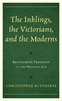 Cover The Inklings, the Victorians, and the Moderns