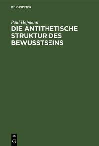 Cover Die antithetische Struktur des Bewußtseins