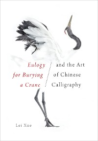 Cover <i>Eulogy for Burying a Crane</i> and the Art of Chinese Calligraphy