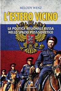 Cover L'Estero vicino - La politica russa nello spazio post-sovietico