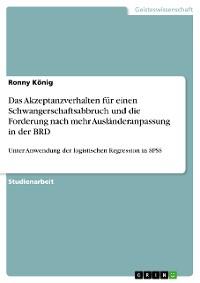 Cover Das Akzeptanzverhalten für einen Schwangerschaftsabbruch und die Forderung nach mehr Ausländeranpassung in der BRD