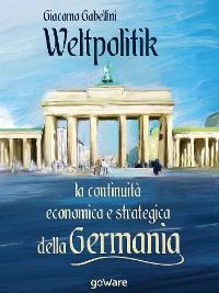 Cover Weltpolitik. La continuità economica e strategica della Germania